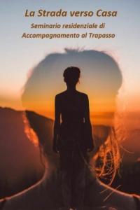LA STRADA VERSO CASA - seminario residenziale di Accompagnamento al Trapasso @ agriturismo Tirtha